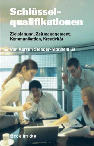 Schlüsselqualifikationen: Zielplanung, Zeitmanagement, Kommunikation, Kreativität (Beck im dtv)