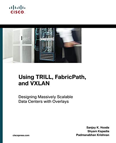 Using TRILL, FabricPath, and VXLAN Designing Massively Scalable Data Centers with Overlays (Networking - Center Overlay