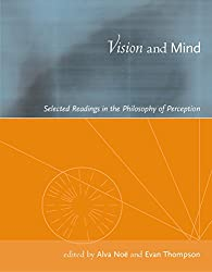 Vision and Mind: Selected Readings in the Philosophy of Perception (MIT Press)
