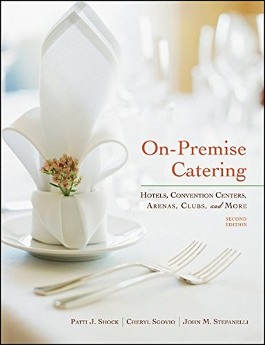 On-Premise Catering: Hotels, Convention Centers, Arenas, Clubs, and More by Patti J. Shock, John M. Stefanelli, Cheryl Sgovio