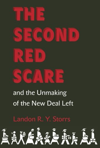 Download The Second Red Scare and the Unmaking of the New Deal Left (Politics and Society in Modern America) pdf