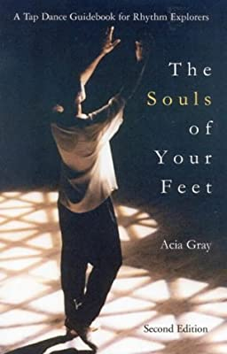 The Souls of Your Feet: A Tap Dance Guidebook for Rhythm Explorers ...