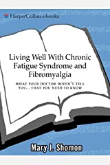 Living Well with Chronic Fatigue Syndrome and Fibromyalgia: What Your Doctor Doesn't Tell You...That You Need to Know (Living Well (Collins)) Kindle Edition