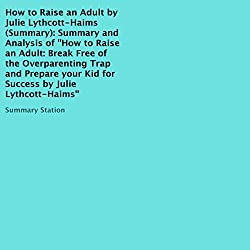 Summary and Analysis of 'How to Raise an Adult', by Julie Lythcott-Haims