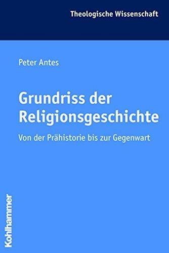 Grundriss der Religionsgeschichte: Von der Prähistorie bis zur Gegenwart (Theologische Wissenschaft, Band 17)