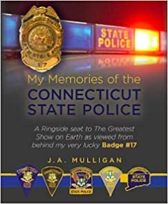 My Memories of the Connecticut State Police: J A  Mulligan