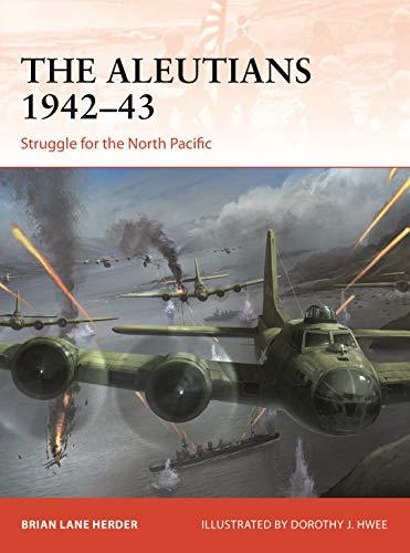 The Aleutians 1942?43: Struggle for the North Pacific (Campaign Book 333)