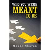 Who You Were Meant to Be: Discover Your Purpose & Dare To Follow Your Dream