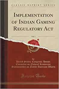 the indian gaming regulatory act essay On october 17, 1988, congress passed the indian gaming regulatory act (igra), which recognized the rights of indian tribes in the united states to establish gambling and gaming facilities on their reservations in hopes of promoting economic development, so long as the state already had some form of legalized gambling.