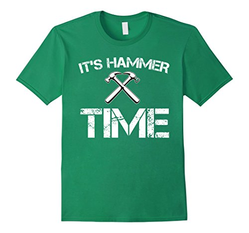 Hammer Time T-shirt - Mens Funny It's Hammer Time Carpenter T-shirt Fathers Day Gift Small Kelly Green