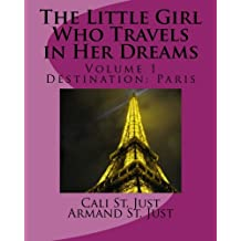 The Little Girl Who Travels in Her Dreams: Destination:  Paris (Volume 1)