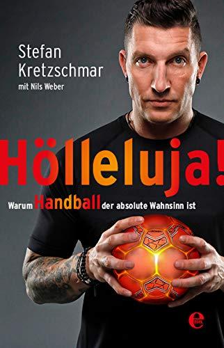 Hölleluja!: Warum Handball der absolute Wahnsinn ist Broschiert – 6. Dezember 2018 Stefan Kretzschmar Weber 3841906451 Ballsport
