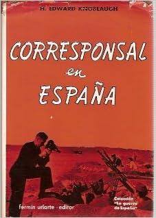 CORRESPONSAL EN ESPAÑA Madrid, 1967 Memorias de un corresponsal de guerra en los dos bandos de la Guerra Civil: Amazon.es: H. Edward Knoblaugh: Libros