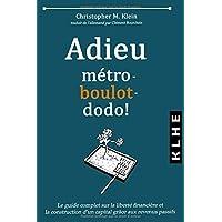 Adieu métro - boulot - dodo !: Le guide complet sur la liberté financière et la construction d'un capital grâce aux revenus passifs