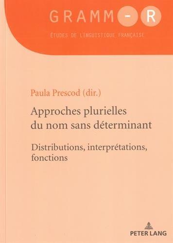 Approches plurielles du nom sans déterminant: Distributions, interprétations, fonctions (GRAMM-R) (French Edition)