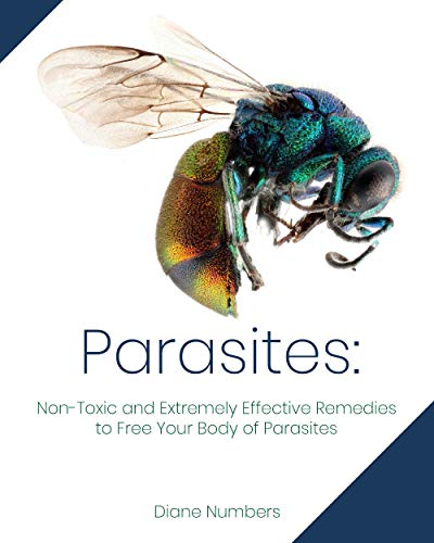 Parasites: Non-Toxic and Extremely Effective Remedies to Free Your Body of Parasites by [Numbers, Diane ]