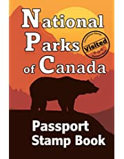 National Parks of Canada - Passport Stamp Book: Bucket List Journal (With Writing Prompts) – Adventure Travel Log – Canadian National Park Map and Checklist of National Historic Sites – Vacation Memory Book –Road Trip Planner (For Adults and Kids)