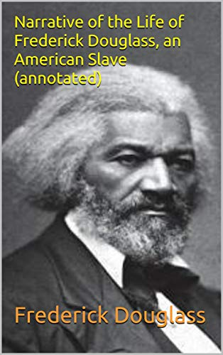 Narrative of the Life of Frederick Douglass, an American Slave   (annotated)
