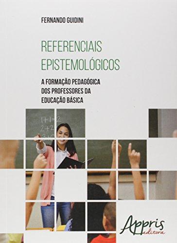 Referenciais Epistemológicos. A Formação Pedagógica dos Professores da Educação Básica