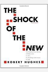 The Shock of the New. The Hundred-Year History of Modern Art. Its Rise. Its Dazzling Achievement. Its Fall -