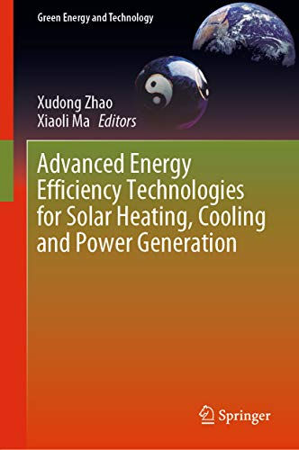 (Advanced Energy Efficiency Technologies for Solar Heating, Cooling and Power Generation (Green Energy and Technology))