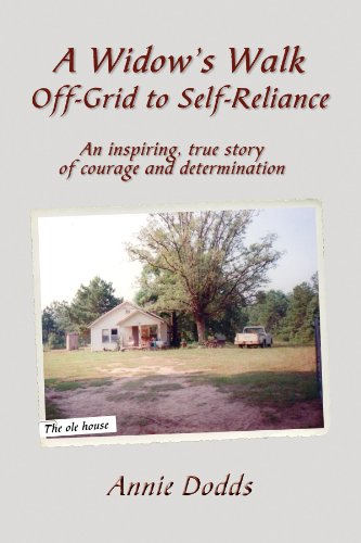 A Widow's Walk Off-Grid to Self-Reliance: An Inspiring, True Story of Courage and Determination by [Dodds, Annie]