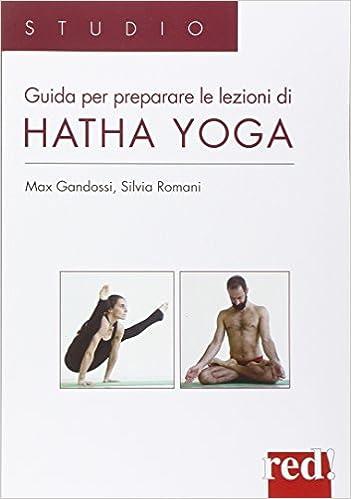 Guida per preparare le lezioni di Hatha yoga. Ediz ...