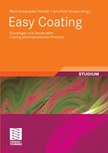 Easy Coating: Grundlagen und Trends beim Coating pharmazeutischer Produkte (Chemie in der Praxis)