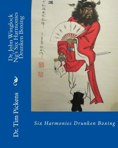 Dr. John Winglock Ng's Six Harmonies Drunken Boxing: Six Harmonies Drunken Boxing