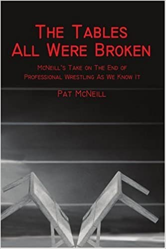 The Tables All Were Broken, McNeill's Take on the End of Professional Wrestling As We Know It