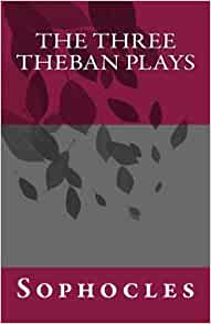 three theban plays Pride in antigone, sophocles describes the type of pride that allows men to  create laws that substitute for divine principles in other words, when creon  creates.