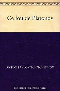 Ce fou de Platonov par Tchekhov