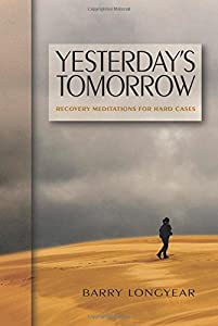 Yesterday's Tomorrow: Recovery Meditations for Hard Cases