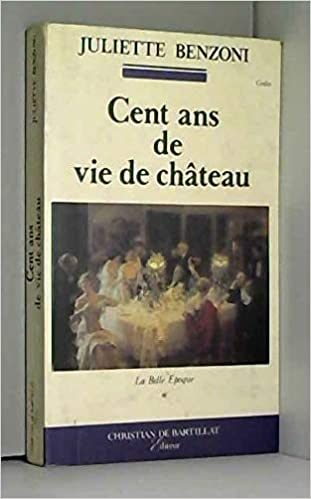 Amazon Fr Cent Ans De Vie De Chateau Juliette Benzoni