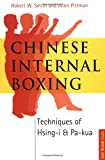 Chinese Internal Boxing: Techniques of Hsing-I & Pa-Kua