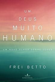 Um Deus muito humano: Um novo olhar sobre Jesus