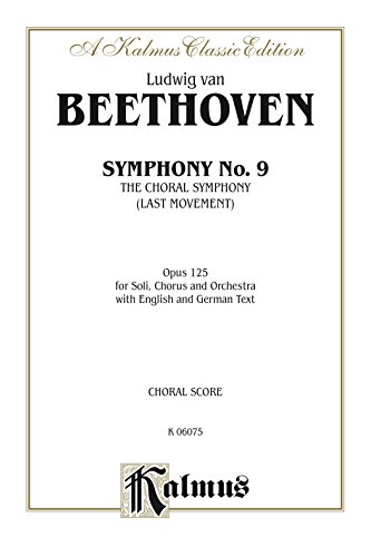 Symphony No. 9 (The Choral Symphony - Last Movement, Opus 125): For SATB or B Solo, SATB Chorus/Choir and Orchestra with English and German Text (Choral Score) (Kalmus Edition)