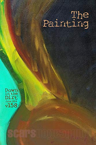 The Painting: Down in the Dirt magazine v158 (June 2018)