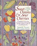 img - for Sweet Onions and Sour Cherries: A Cookbook for Market Day by Jeannette Ferrary (1992-08-20) book / textbook / text book