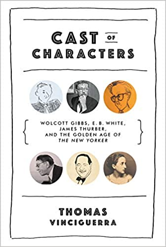 White Cast of Characters: Wolcott Gibbs E.B James Thurber and the Golden Age of the New Yorker