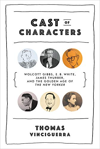 - Cast of Characters: Wolcott Gibbs, E. B. White, James Thurber, and the Golden Age of the New Yorker