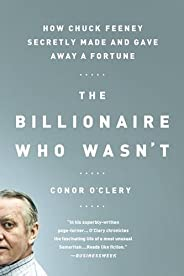The Billionaire Who Wasn't: How Chuck Feeney Secretly Made and Gave Away a For