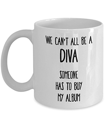 Funny Musician Mug - We can't all be a diva, someone has to buy my album - Novelty Ceramic Coffee Tea Cup Gift for Singer 11oz White