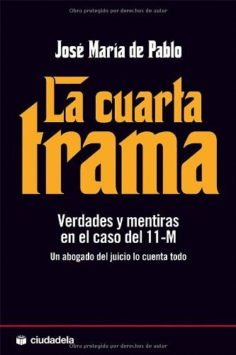 La cuarta trama: Verdades y mentiras en el caso del 11-M (Ensayo ...