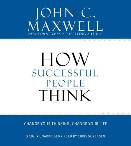 How Successful People Think: Change Your Thinking, Change Your Life by FaithWords/Hachette Book Group