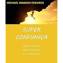 Super Confiança: Simples Passos para Construir sua Confiança