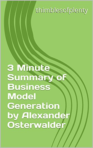 3 Minute Summary of Business Model Generation by Alexander Osterwalder (thimblesofplenty 3 Minute Business Book Summary Series 1)