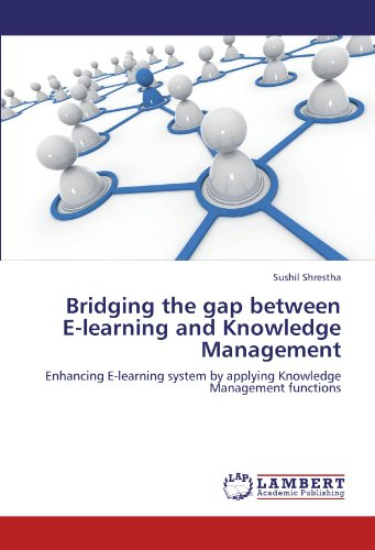 Bridging the gap between E-learning and Knowledge Management: Enhancing E-learning system by applying Knowledge Manageme