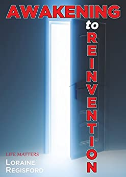Awakening to Reinvention: Life Lessons by [Regisford, Loraine]
