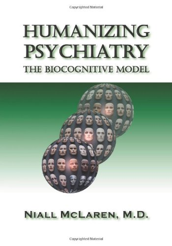 Humanizing Psychiatry: The Biocognitive Model (Avail. in Cloth)